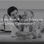 What is the Best Way to Select an Assisted Living Community?
