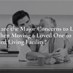 Concerns When Moving a Loved One to an Assisted Living Facility?
